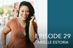 Episode 29- Arielle Estoria
