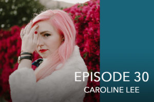 Episode 30- Caroline Lee