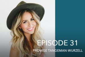 Episode 31- Promise Tangeman-Wurzell