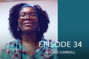 Episode 34- Maline Carroll