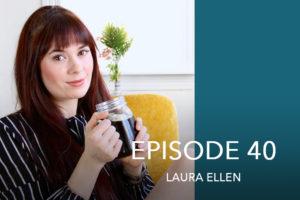 Episode 40- Laura Ellen