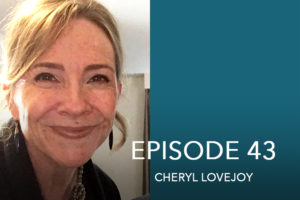 Episode 43- Cheryl Lovejoy